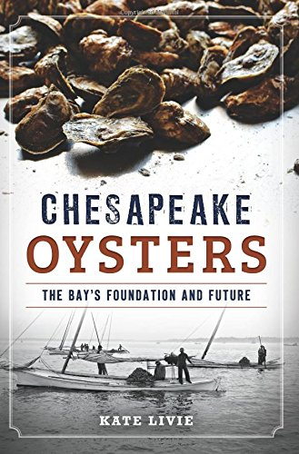 Chesapeake Oysters: The Bay's Foundation and Future (American - Bay Seafood Chesapeake