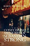 The Coney Island Memoirs of Sebastian Strong, Robert Lagerstrom, 1413445160