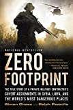 img - for Zero Footprint: The True Story of a Private Military Contractor's Covert Assignments in Syria, Libya, And the World's Most Dangerous Places book / textbook / text book