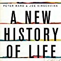 A New History of Life: The Radical New Discoveries About the Origins and Evolution of Life on Earth Audiobook by Peter Ward, Joe Kirschvink Narrated by Tom Parks