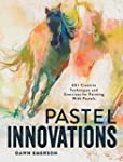 Pastel Innovations: 60+ Techniques an...