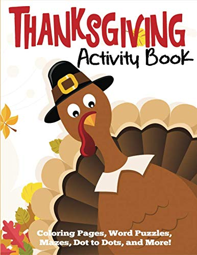 Thanksgiving Activity Book: Coloring Pages, Word Puzzles, Mazes, Dot to Dots, and More (Thanksgiving Books)