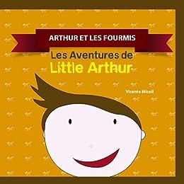 ARTHUR ET LES FOURMIS: 4 (Les Aventures de  Little Arthur) (French Edition)