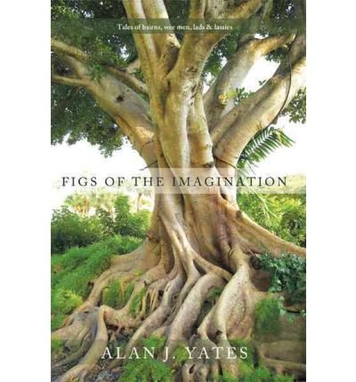 [ Figs of the Imagination: Tales of Bairns, Wee Men, Lads and Lassies [ FIGS OF THE IMAGINATION: TALES OF BAIRNS, WEE MEN, LADS AND LASSIES BY Alan J Yates, J Yates ( Author ) Jun-04-2010[ FIGS OF THE IMAGINATION: TALES OF BAIRNS, WEE MEN, LADS AND LASSIES [ FIGS OF THE IMAGINATION: TALES OF BAIRNS, WEE MEN, LADS AND LASSIES BY ALAN J YATES, J YATES ( AUTHOR ) JUN-04-2010 ] By Alan J Yates, J Yates ( Author )Jun-04-2010 Paperback PDF
