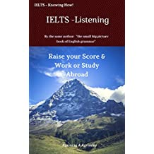 IELTS - Listening: Raise your Score & Work or Study Abroad (IELTS - Knowing How!)