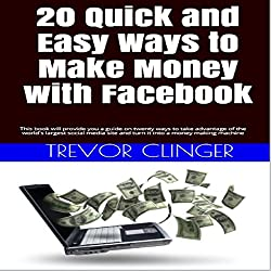 20 Quick and Easy Ways to Make Money with Facebook
