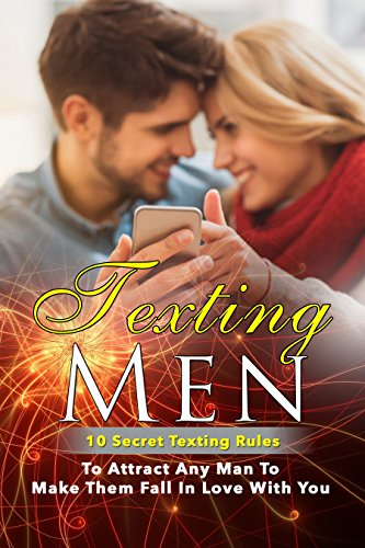 Texting Men: 10 Secret Texting Rules To Attract Any Man To Make Them Fall In Love With You (Texting Men, Texting, Attraction, Attracting Men, Love, Relationships, Romance, Dating) (Charm Kaylee)