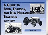 A Guide to Ford, Fordson and New Holland Farm Tractors 1907-1999
