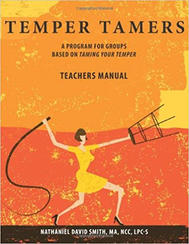 Temper Tamers: A Program for Groups Based on Taming Your Temper: Teachers Manual
