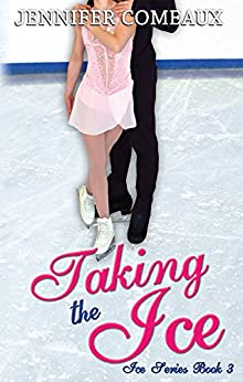 Taking the Ice (Ice Series Book 3) by [Comeaux, Jennifer]