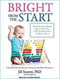 Bright from the Start: The Simple, Science-Backed Way to Nurture Your Childs Developing Mind from Birth to Age 3