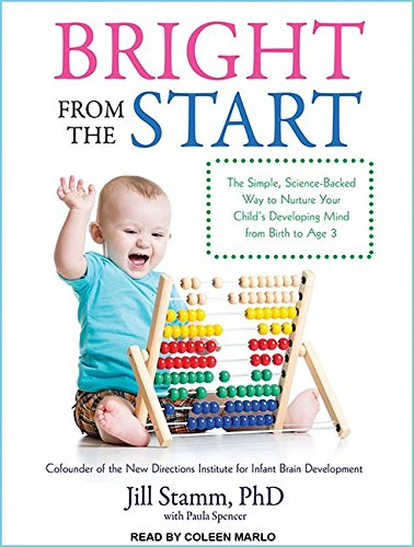 Bright from the Start: The Simple, Science-Backed Way to Nurture Your Child's Developing Mind from Birth to Age 3 by Tantor Audio