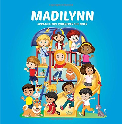 Download Madilynn Spreads Love Wherever She Goes: Building Self-Esteem in Children & Books About Bullying (Multicultural Children's Books, Self-Esteem Books for kids, Personalized Books, Gifts for Girls) ebook