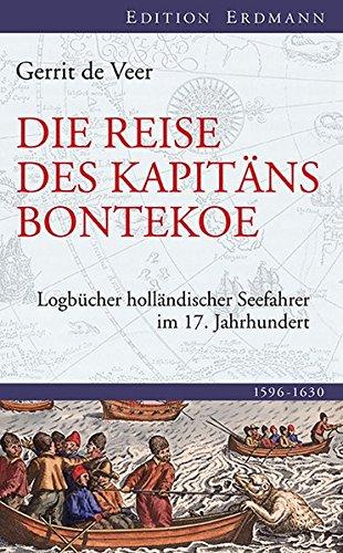 Die Reise des Kapitäns Bontekoe: Logbücher holländischer Seefahrer im 17. Jahrhundert (Edition Erdmann)