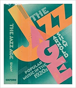 The Jazz Age Popular Music In The 1920s By Shaw Arnold 1987 09 17