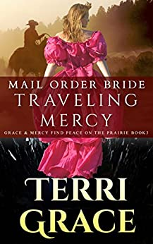 Traveling Mercy (Grace and Mercy Find Peace on the Prairie Book 3) by [Grace, Terri, Read, Pure]