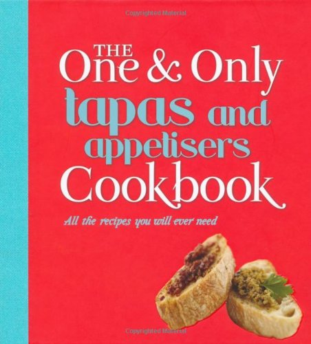 Tapas and Appetisers: All the Recipes You Will Ever Need (One & Only Cookbook Series) PDF