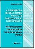 capa de A Dignidade da Pessoa Humana no Direito Constitucional Contemporâneo. A Construção de Um Conceito Jurídico à Luz da Jurisprudência Mundial