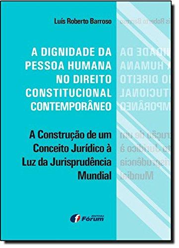 A Dignidade da Pessoa Humana no Direito Constitucional Contemporneo. A Construção de Um Conceito Jurídico à Luz da Jurisprudência Mundial