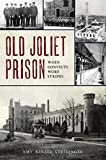 Old Joliet Prison: When Convicts Wore Stripes (Landmarks)