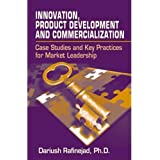 Innovation, Product Development and Commercialization: Case Studies and Key Practices for Market Leadership