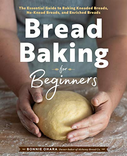Bread Baking for Beginners: The Essential Guide to Baking Kneaded Breads, No-Knead Breads, and Enriched Breads (Best Tools To Learn French)