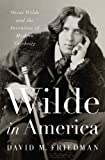 Wilde in America, David M. Friedman, 0393063178