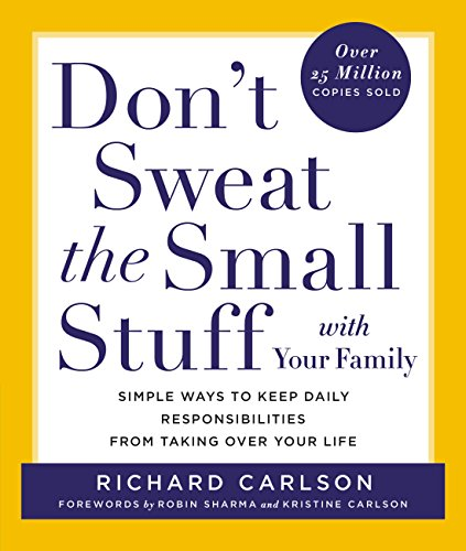 (Don't Sweat the Small Stuff with Your Family: Simple Ways to Keep Daily Responsibilities and Household Chaos from Taking Over Your Life (Don't Sweat the Small Stuff Series))