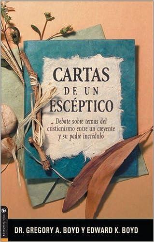 Cartas DE Un Esceptico (Spanish Edition): Gregory A. Boyd ...