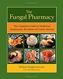 The Fungal Pharmacy, Robert Rogers, 1556439539