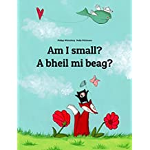 Am I small? A bheil mi beag?: Children's Picture Book English-Scottish Gaelic (Bilingual Edition/Dual Language) (World Children's Book 105)