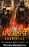 The Apocalypse Sacrifice: The Undead World (Volume 10)
