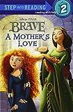 A Mother's Love (Disney/Pixar Brave) (Step into Reading) by RH Disney (2012-05-15)