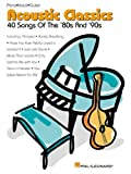Acoustic Classics: 40 Songs of the '80s and '90s (Piano/Vocal/Guitar Songbook)