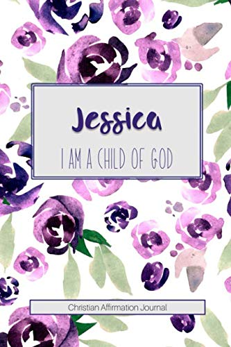 Jessica I am a Child of God: Christian Affirmations Journal for Women with Scripture References