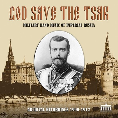 - God Save the Tsar: Military Band Music of Imperial Russia in Archival Recordings, 1900-1912 by Life-Guard Horse Regt. (2013-10-21)