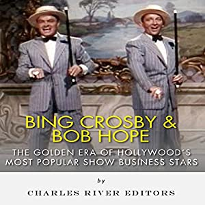 Bing Crosby and Bob Hope: The Golden Era of Hollywood's Most Popular Show Business Stars Audiobook
