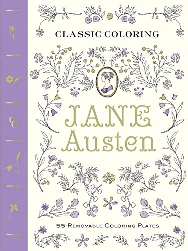 Classic Coloring: Jane Austen (Adult Coloring Book): 55 Removable Coloring Plates
