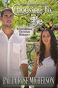 Choosing to Be: (Inspirational Christian Romance) (The Naomi Chronicles Book 2) by [Michelson, Paula Rose]