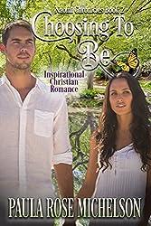 Choosing to Be: (Inspirational Christian Romance) (The Naomi Chronicles Book 2)