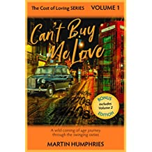 Can't Buy Me Love: A wild coming of age journey through the swinging sixties. (The Cost of Loving Series Book 1)