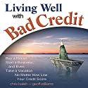 Living Well with Bad Credit: Buy a House, Start a Business, and Even Take a Vacation - No Matter How Low Your Credit Score Audiobook by  Geoff Williams,  Chris Balish Narrated by  Paul Boehmer