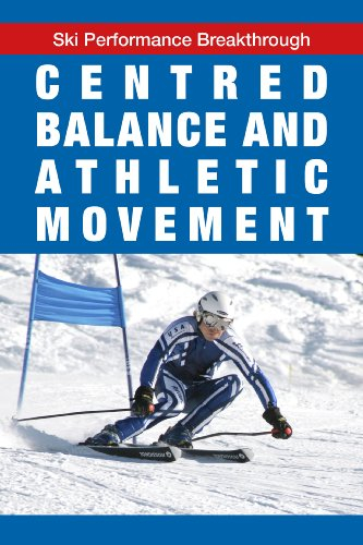 Centred Balance and Athletic Movement (Ski Performance Breakthrough Book - Movement Skis