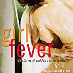 Girl Fever: 69 Stories of Sudden Sex for Lesbians | Sacchi Green
