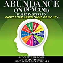 Abundance on Demand: Five Easy Steps to Master the Inner Game of Money Audiobook by Colette Streicher Narrated by Florence Streicher
