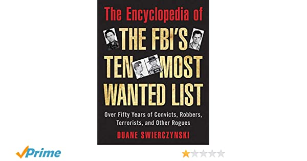 The Encyclopedia of the FBI's Ten Most Wanted List: Over