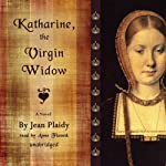 Katharine, the Virgin Widow: A Novel | Jean Plaidy