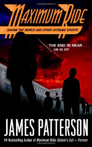 Maximum Ride: Saving the World and Other Extreme Sports by James Patterson