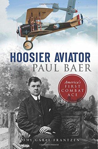Hoosier Aviator Paul Baer: America's First Combat Ace - Aviators First The