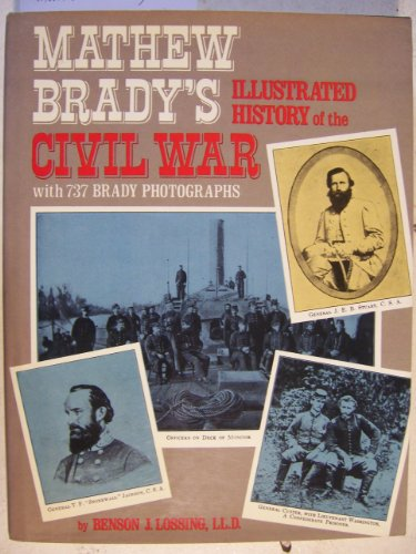 Mathew Brady's Illustrated History of the Civil War, 1861-65; And the Causes that Lead up to the Great Conflict